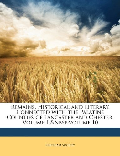 Download Remains, Historical and Literary, Connected with the Palatine Counties of Lancaster and Chester, Volume 1; volume 10 pdf epub