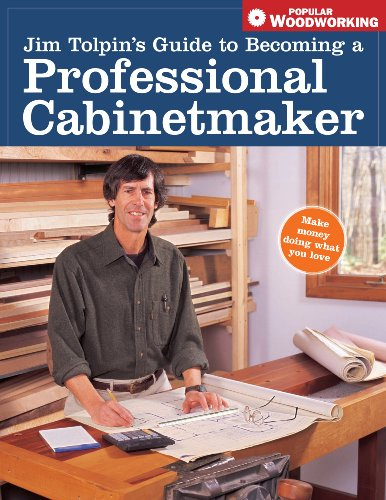 Jim Tolpin's Guide to Becoming a Professional Cabinetmaker (Popular ()