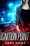 Amazon.com: Ignition Point: Arcane Transporter Novella eBook: Gray, Jami: Kindle Store