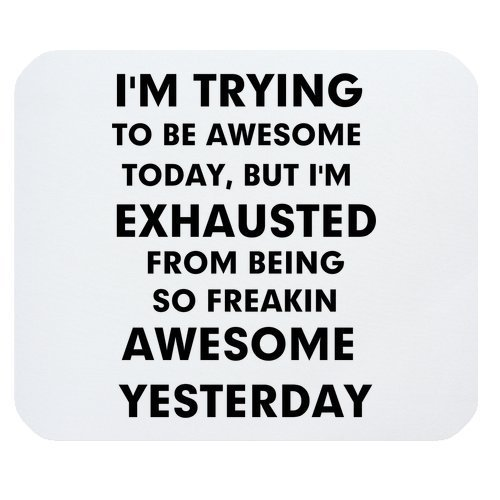 Funny Quotes & Saying Mouse Pad, I'm Trying to Be Awesome Today But I'm Exhausted from Being Freakin Awesome Yesterday Gaming Mouse Pad Mat Mousepad with Non-Slip Rubber -