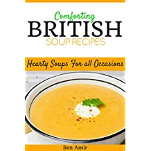 Comforting British Soup Recipes: Hearty Soups for all Occasions