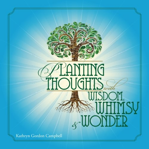 Planting Thoughts with Wisdom, Whimsy & Wonder