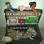 The Growing-Up Years: An Anthology of Short Stories | MedC Harry