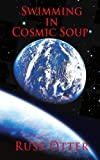 Swimming in Cosmic Soup, Russ Otter, 0595405711