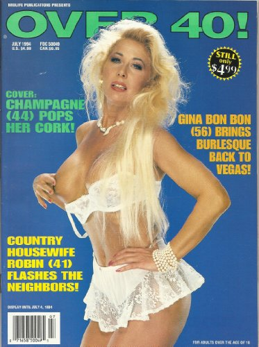 Over 40! July 1994 Champagne (44) Pops Her Cork! Gina Bon Bon Brings Burlesque Back to Vegas! Country Housewife Robin (41) Flahes the - 40 Housewives Over