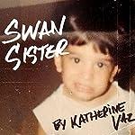 Swan Sister | Katherine Vaz