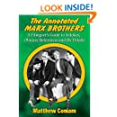 The Annotated Marx Brothers: A Filmgoer's Guide to In-Jokes, Obscure References and Sly Details