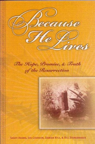 Because He Lives: The Hope, Promise, and Truth of the Resurrection