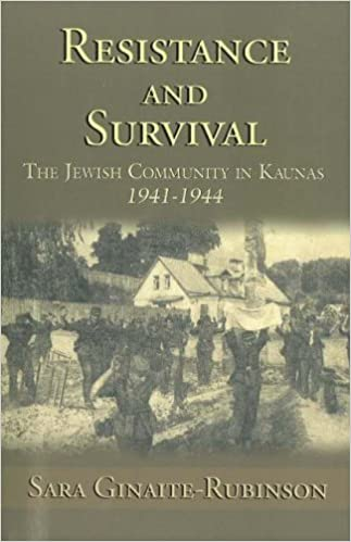 Book Resistance and Survival: The Jewish Community in Kaunas, Lithuania, 1941-1944 by Sara Ginaite-Rubinson (2006-01-16)