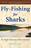 Fly-Fishing for Sharks: An Angler s Journey Across America
