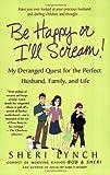 Be Happy or I'll Scream!, Sheri Lynch, 0312342349