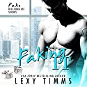 Faking It: Fake Billionaire Series, Book 1 Audiobook by Lexy Timms Narrated by Verity Burns