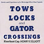 Tows, Locks, and Gator Crossings: Stories and Experiences of a Mississippi River Boat Captain | Henry E. Elliott
