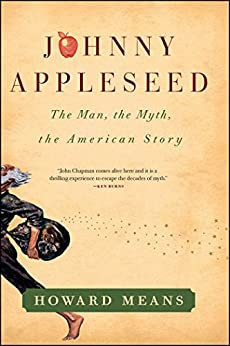 Johnny Appleseed: The Man, the Myth, the American Story by [Means, Howard]