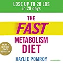 The Fast Metabolism Diet: Lose Up to 20 Pounds in 28 Days: Eat More Food & Lose More Weight Audiobook by Haylie Pomroy Narrated by Rebecca Lowman