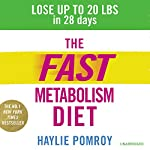 The Fast Metabolism Diet: Lose Up to 20 Pounds in 28 Days: Eat More Food & Lose More Weight | Haylie Pomroy