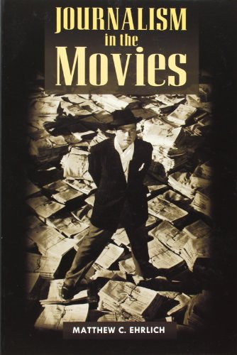 Journalism in the Movies (History of Communication) (Movies In C)