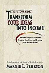 Trust Your Heart: Transform Your Ideas Into Income