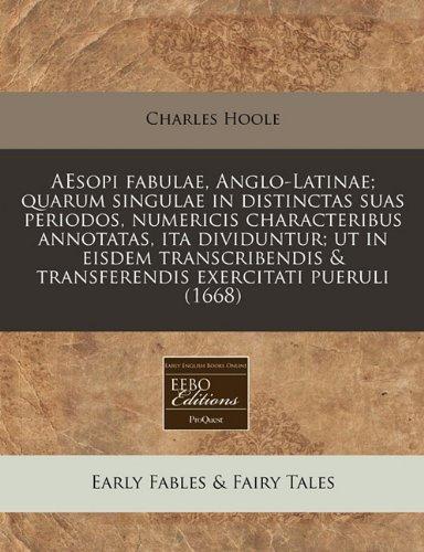 AEsopi fabulae, Anglo-Latinae; quarum singulae in distinctas suas periodos, numericis characteribus annotatas, ita dividuntur; ut in eisdem transcribendis & transferendis exercitati pueruli (1668) pdf