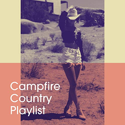 Campfire Country Playlist (Love Pop Music Country)
