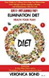 Anti-Inflammatory Elimination Diet Health Food Plan: Your Guide to 3 Allergy-Free Steps For Discovering Food Allergies and Developing a Healthy Anti-Inflammatory Diet For Life