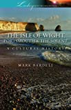 The Isle of Wight, Portsmouth and the Solent: A Cultural History (Landscapes of the Imagination)