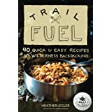 Trail Fuel: 40 Quick & Easy Recipes for Wilderness Backpacking