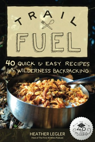 (Trail Fuel: 40 Quick & Easy Recipes for Wilderness Backpacking)