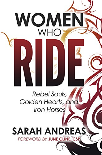WOMEN WHO RIDE: REBEL SOULS, GOLDEN HEARTS, AND IRON HORSES