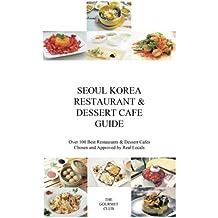 Seoul Korea Restaurant & Dessert Cafe Guide: Over 100 Best Restaurants & Dessert Cafes Chosen and Approved By Real Locals