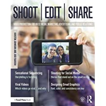 Shoot, Edit, Share: Video Production for Mass Media, Marketing, Advertising, and Public Relations