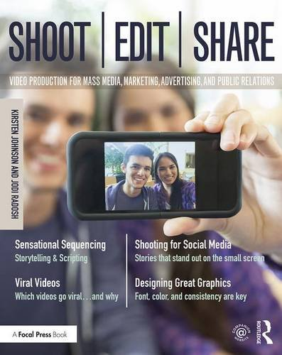 (Shoot, Edit, Share: Video Production for Mass Media, Marketing, Advertising, and Public Relations)