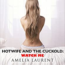 Hotwife and the Cuckold: Watch Me Audiobook by Amelia Laurent Narrated by Jim Masters