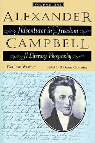 Alexander Campbell: Adventurer in Freedom: A Literary Biography, Volume One (Alexander Campbell)
