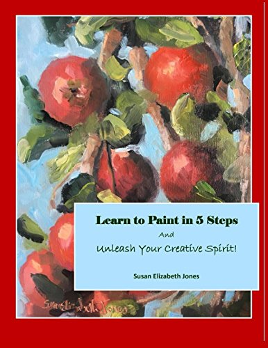 [D0wnl0ad] Learn to Paint in 5 Steps: And Unleash Your Creative Spirit! (Creative Spirits)<br />ZIP