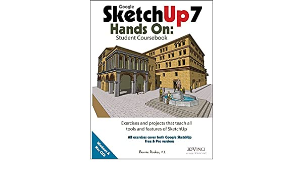 Google SketchUp 7 Hands-On: Student Coursebook: Bonnie