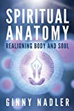 Spiritual Anatomy: Realigning Body and Soul