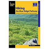 Hiking the Blue Ridge Parkway, 2nd: The Ultimate Travel Guide to America s Most Popular Scenic Roadway (Regional Hiking Series)