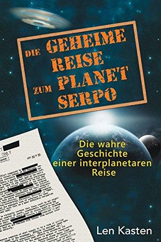 Die geheime Reise zum Planet Serpo: Die wahre Geschichte einer ...