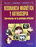 Resonancia Magnetica y Artroscopia, Miller, Mark D. and Osborne, John R., 8481743232