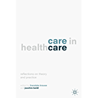 Care in Healthcare: Reflections on Theory and Practice (English Edition)