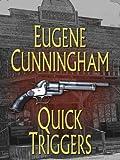 Quick Triggers, Eugene Cunningham, 1410405141