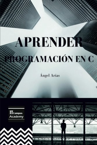 Aprender Programacion en C: 2ª Edicion (Spanish Edition) [Angel Arias] (Tapa Blanda)