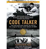 Code Talker: The First and Only Memoir by One of the Original Navajo Code Talkers of WWII [ CODE TALKER: THE FIRST AND ONLY MEMOIR BY ONE OF THE ORIGINAL NAVAJO CODE TALKERS OF WWII ] by Nez, Chester (Author) Sep-06-2011 [ Hardcover ]