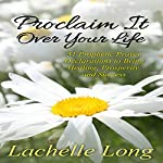 Proclaim It over Your Life | lachelle Long