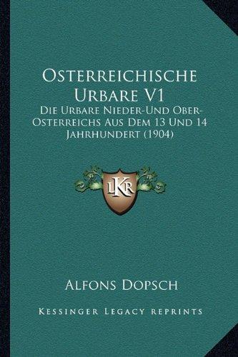 Osterreichische Urbare V1: Die Urbare Nieder-Und Ober-Osterreichs Aus Dem 13 Und 14 Jahrhundert (1904) (German Edition) ebook