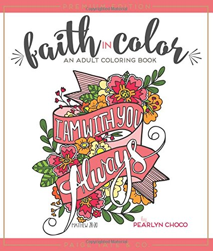 Faith in Color An Adult Coloring Book, Premium Edition (Christian Coloring, Journaling, Lettering and Illustrated Worship)