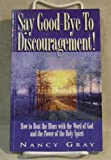 Say Good-Bye to Discouragement, Nancy Gray, 0892749938