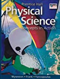 Physical Science: Concepts in Action, Michael Wysession, David V. Frank, Sophia Yancopoulos, 0130699888