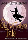 An Old Witches Tale (A Whitewood Witches Murder Mystery Book 4)